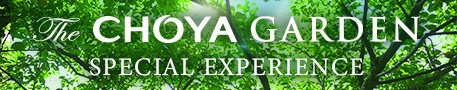 The CHOYA GARDEN SPECIAL EXPERIENCE